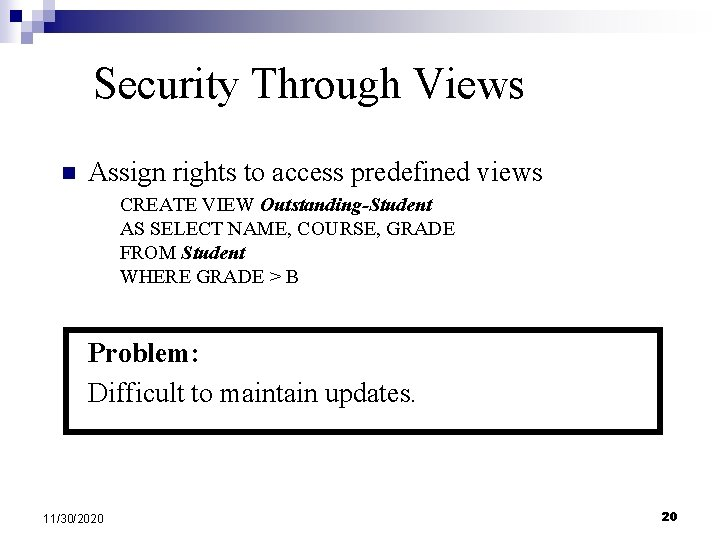 Security Through Views n Assign rights to access predefined views CREATE VIEW Outstanding-Student AS