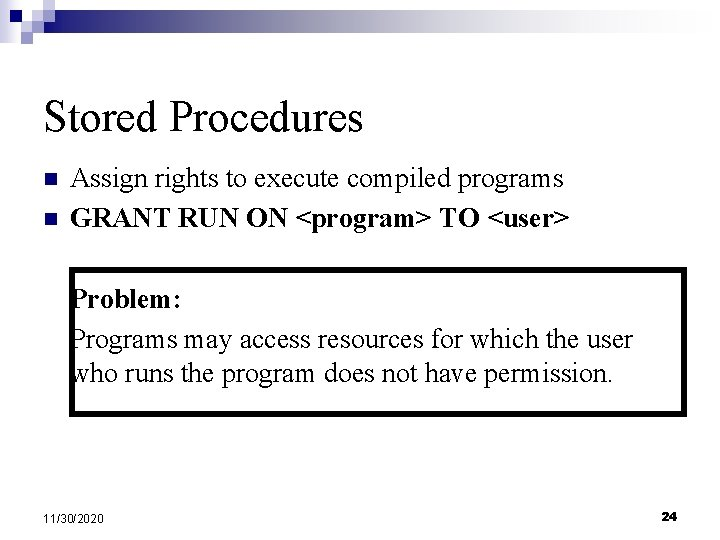 Stored Procedures n n Assign rights to execute compiled programs GRANT RUN ON <program>