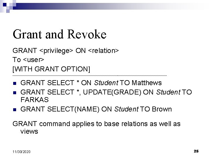 Grant and Revoke GRANT <privilege> ON <relation> To <user> [WITH GRANT OPTION] ------------------------------------------------------------------ n