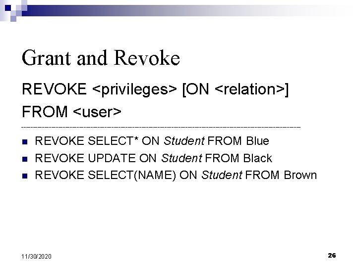 Grant and Revoke REVOKE <privileges> [ON <relation>] FROM <user> ------------------------------------------------------------- n n n REVOKE