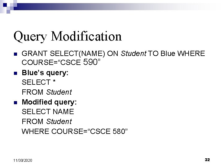 """Query Modification n GRANT SELECT(NAME) ON Student TO Blue WHERE COURSE=""""CSCE 590"""" Blue's query:"""