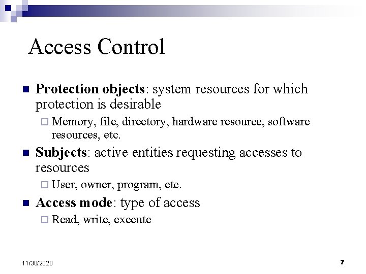 Access Control n Protection objects: system resources for which protection is desirable ¨ Memory,
