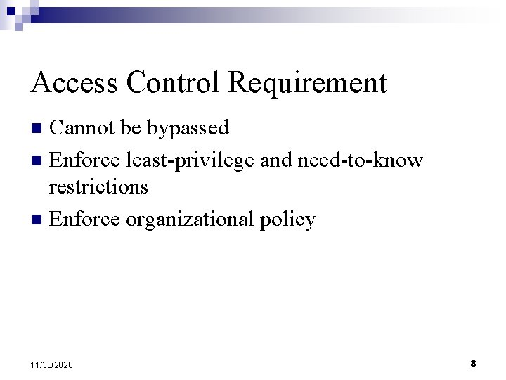 Access Control Requirement Cannot be bypassed n Enforce least-privilege and need-to-know restrictions n Enforce