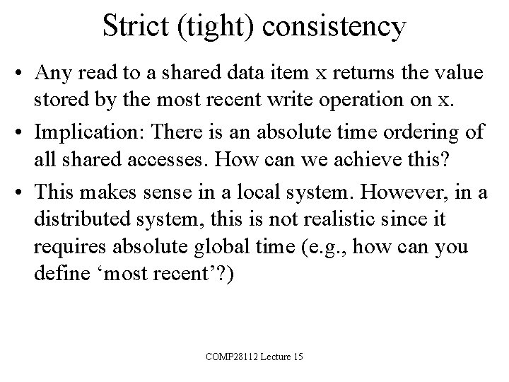 Strict (tight) consistency • Any read to a shared data item x returns the