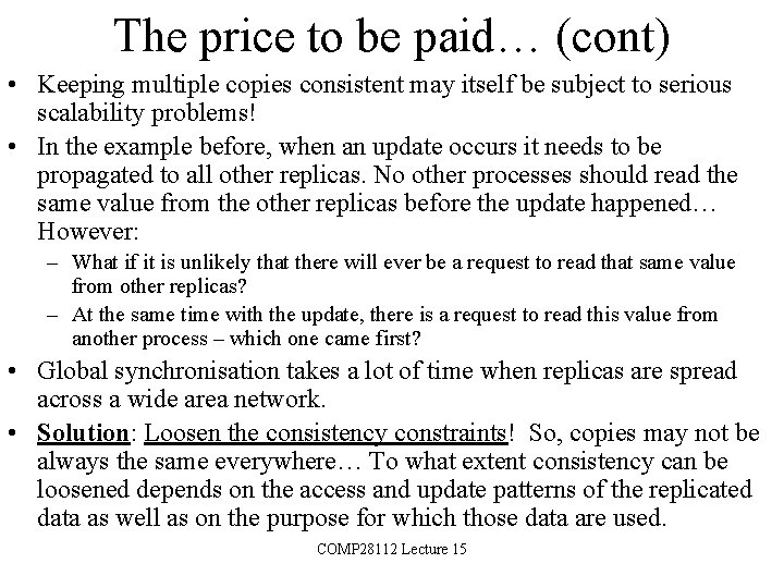 The price to be paid… (cont) • Keeping multiple copies consistent may itself be