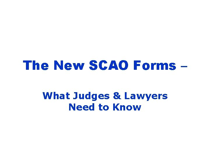 The New SCAO Forms – What Judges & Lawyers Need to Know