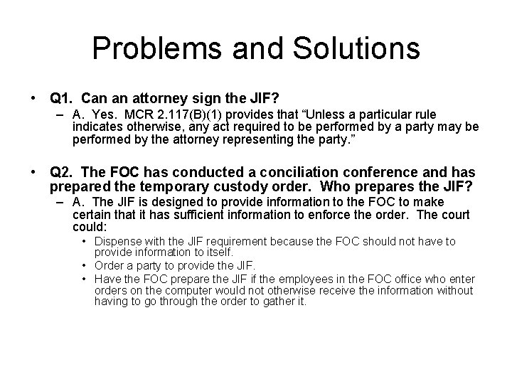 Problems and Solutions • Q 1. Can an attorney sign the JIF? – A.