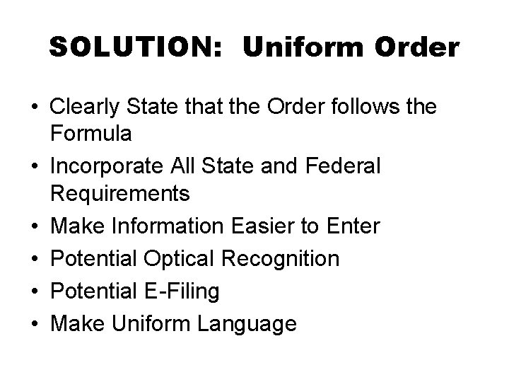 SOLUTION: Uniform Order • Clearly State that the Order follows the Formula • Incorporate