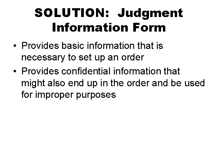 SOLUTION: Judgment Information Form • Provides basic information that is necessary to set up