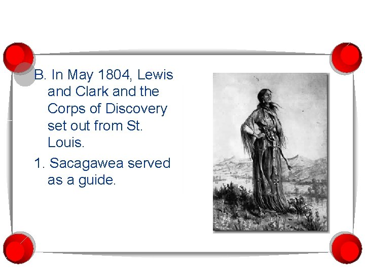 B. In May 1804, Lewis and Clark and the Corps of Discovery set out