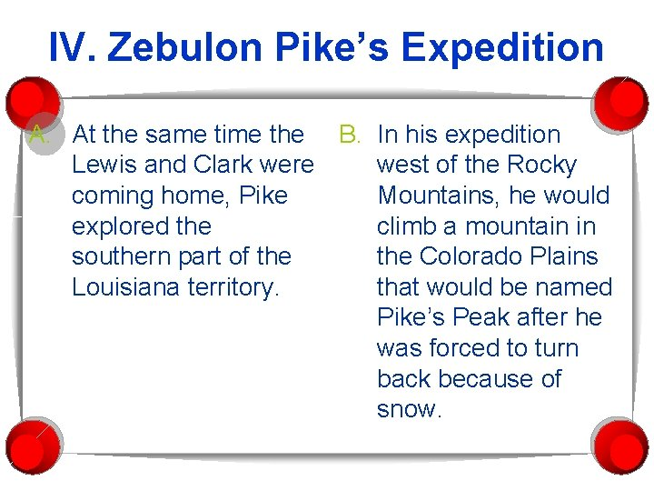 IV. Zebulon Pike's Expedition A. At the same time the B. In his expedition