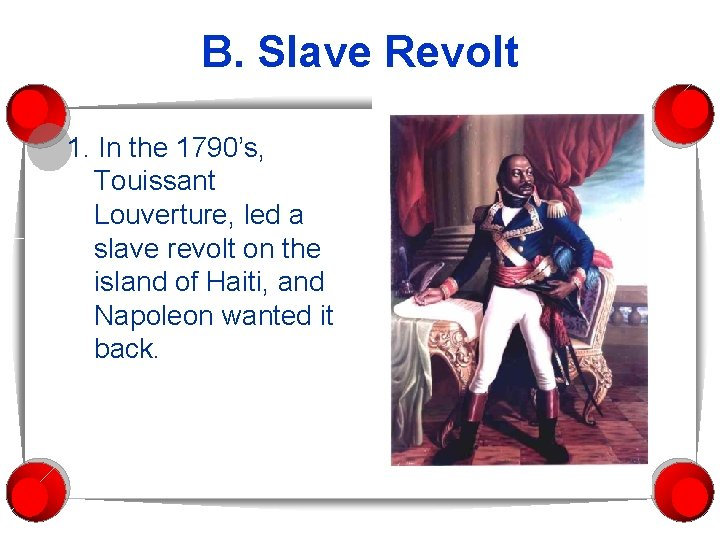 B. Slave Revolt 1. In the 1790's, Touissant Louverture, led a slave revolt on