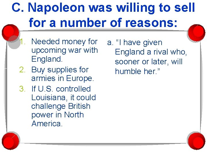 C. Napoleon was willing to sell for a number of reasons: 1. Needed money