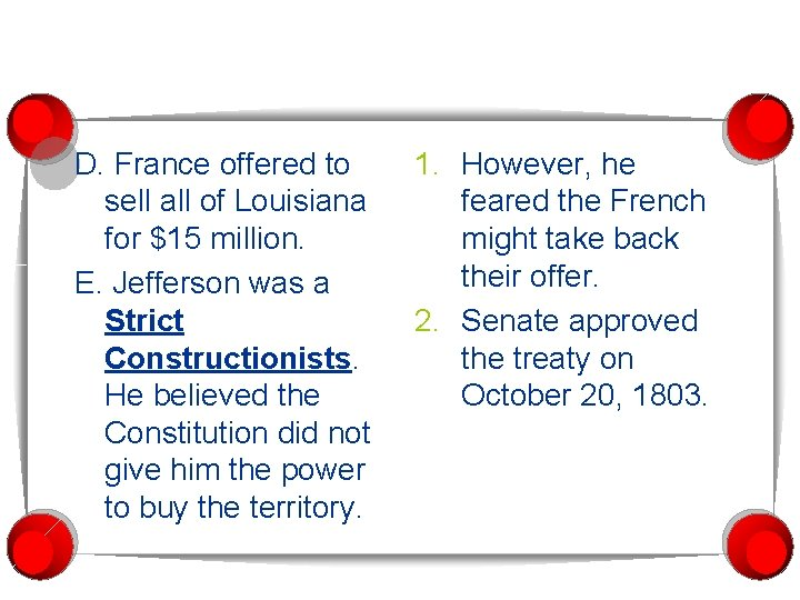 D. France offered to sell all of Louisiana for $15 million. E. Jefferson was