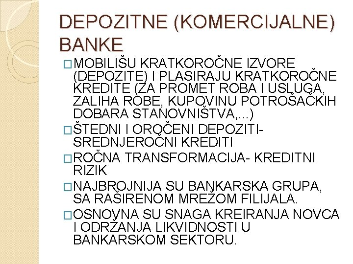 DEPOZITNE (KOMERCIJALNE) BANKE �MOBILIŠU KRATKOROČNE IZVORE (DEPOZITE) I PLASIRAJU KRATKOROČNE KREDITE (ZA PROMET ROBA