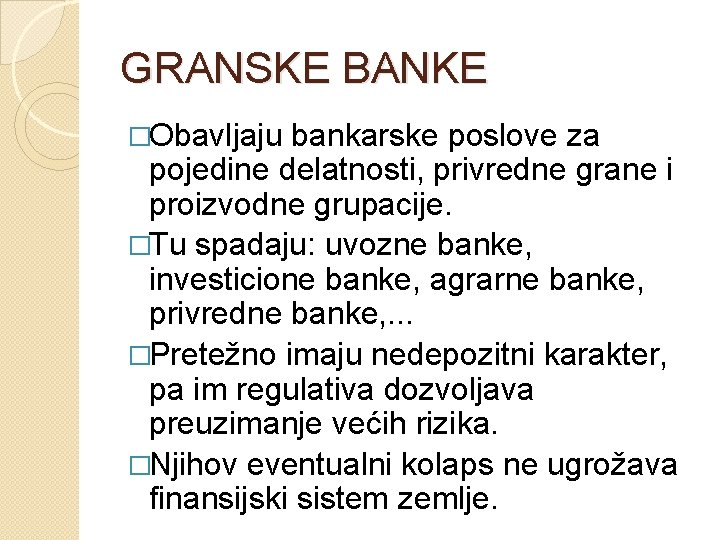 GRANSKE BANKE �Obavljaju bankarske poslove za pojedine delatnosti, privredne grane i proizvodne grupacije. �Tu