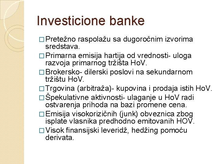 Investicione banke � Pretežno raspolažu sa dugoročnim izvorima sredstava. � Primarna emisija hartija od