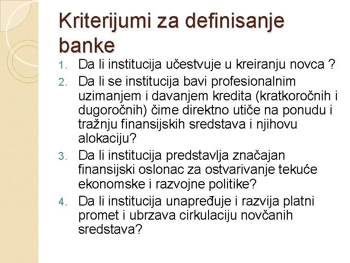 Kriterijumi za definisanje banke Da li institucija učestvuje u kreiranju novca ? 2. Da