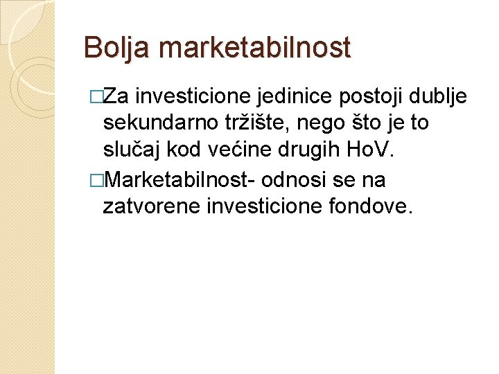 Bolja marketabilnost �Za investicione jedinice postoji dublje sekundarno tržište, nego što je to slučaj