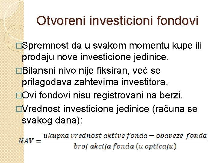 Otvoreni investicioni fondovi �Spremnost da u svakom momentu kupe ili prodaju nove investicione jedinice.