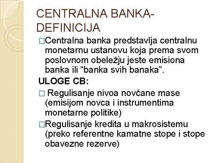 CENTRALNA BANKADEFINICIJA �Centralna banka predstavlja centralnu monetarnu ustanovu koja prema svom poslovnom obeležju jeste