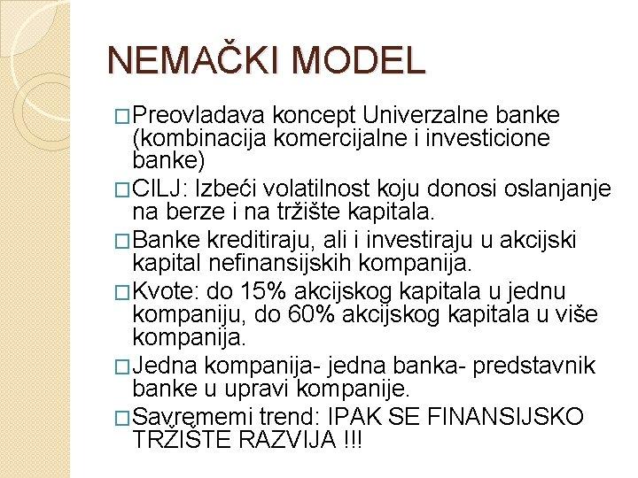 NEMAČKI MODEL �Preovladava koncept Univerzalne banke (kombinacija komercijalne i investicione banke) �CILJ: Izbeći volatilnost