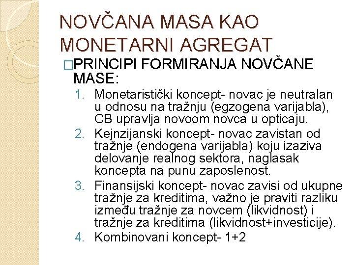 NOVČANA MASA KAO MONETARNI AGREGAT �PRINCIPI MASE: FORMIRANJA NOVČANE 1. Monetaristički koncept- novac je