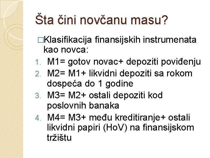 Šta čini novčanu masu? �Klasifikacija finansijskih instrumenata kao novca: 1. M 1= gotov novac+