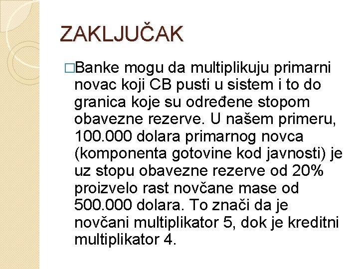 ZAKLJUČAK �Banke mogu da multiplikuju primarni novac koji CB pusti u sistem i to
