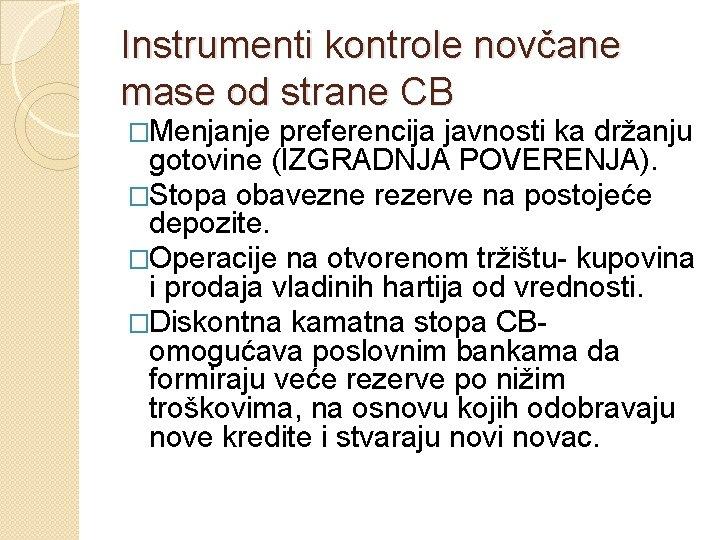 Instrumenti kontrole novčane mase od strane CB �Menjanje preferencija javnosti ka držanju gotovine (IZGRADNJA