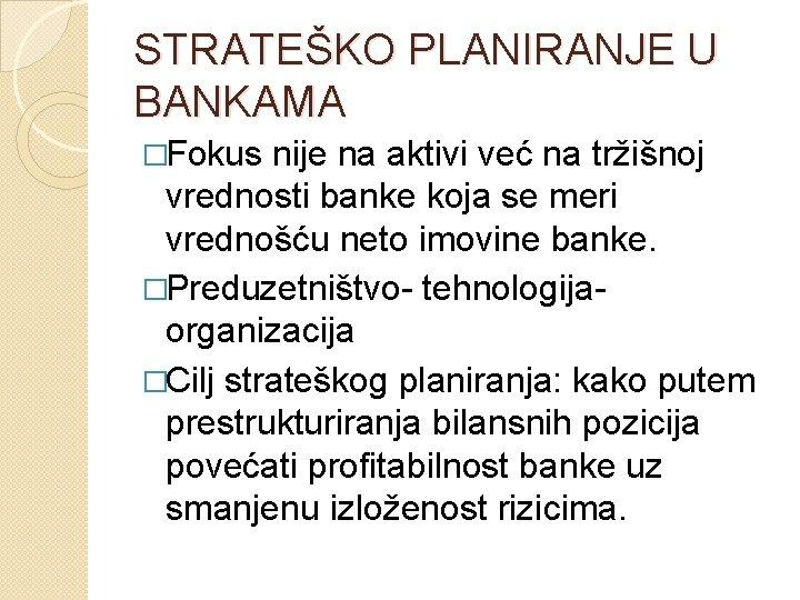 STRATEŠKO PLANIRANJE U BANKAMA �Fokus nije na aktivi već na tržišnoj vrednosti banke koja