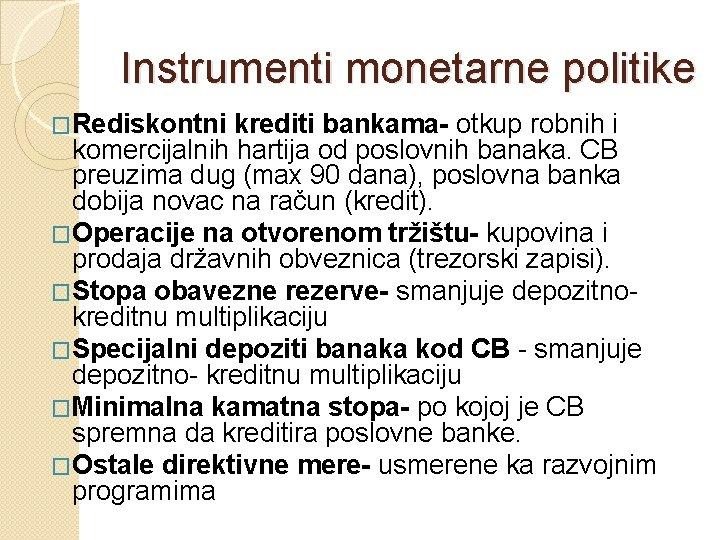 Instrumenti monetarne politike �Rediskontni krediti bankama- otkup robnih i komercijalnih hartija od poslovnih banaka.