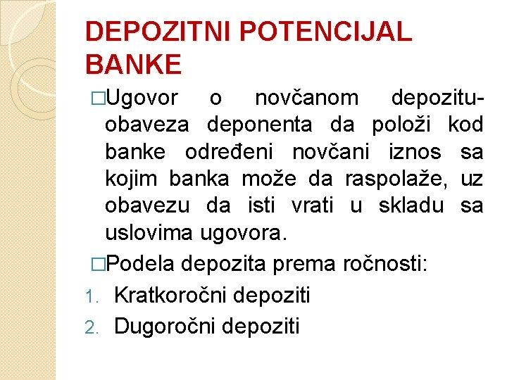 DEPOZITNI POTENCIJAL BANKE �Ugovor o novčanom depozituobaveza deponenta da položi kod banke određeni novčani