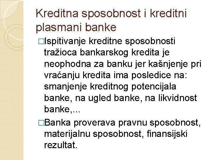 Kreditna sposobnost i kreditni plasmani banke �Ispitivanje kreditne sposobnosti tražioca bankarskog kredita je neophodna