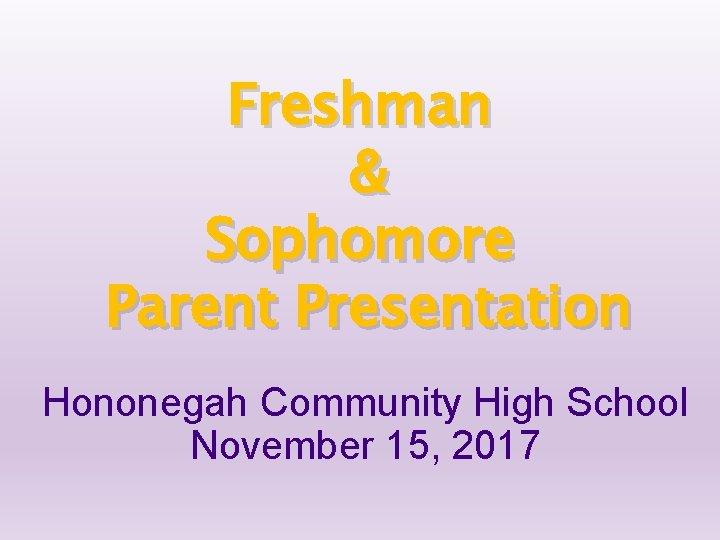 Freshman & Sophomore Parent Presentation Hononegah Community High School November 15, 2017
