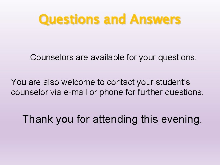 Questions and Answers Counselors are available for your questions. You are also welcome to