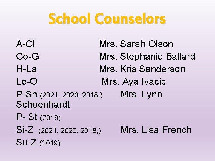 School Counselors A-Cl Mrs. Sarah Olson Co-G Mrs. Stephanie Ballard H-La Mrs. Kris Sanderson