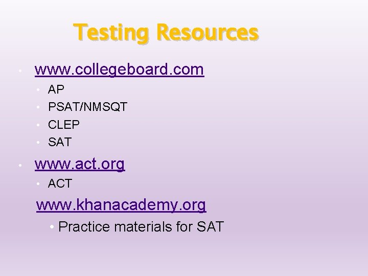 Testing Resources • www. collegeboard. com AP • PSAT/NMSQT • CLEP • SAT •