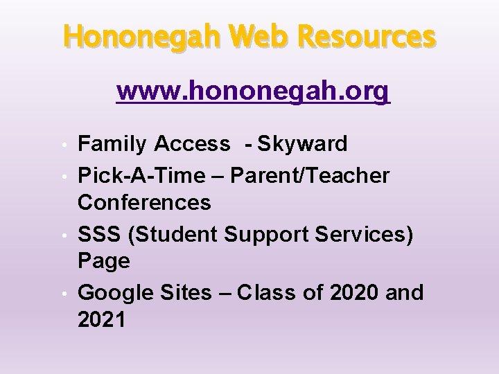 Hononegah Web Resources www. hononegah. org Family Access - Skyward • Pick-A-Time – Parent/Teacher