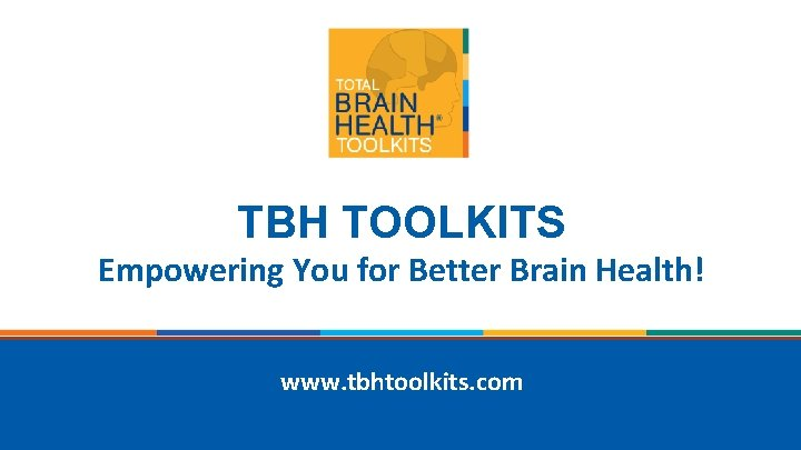 TBH TOOLKITS Empowering You for Better Brain Health! www. tbhtoolkits. com © Memory Arts