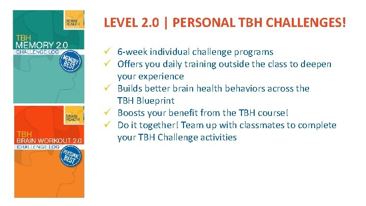 LEVEL 2. 0 | PERSONAL TBH CHALLENGES! ü 6 -week individual challenge programs ü