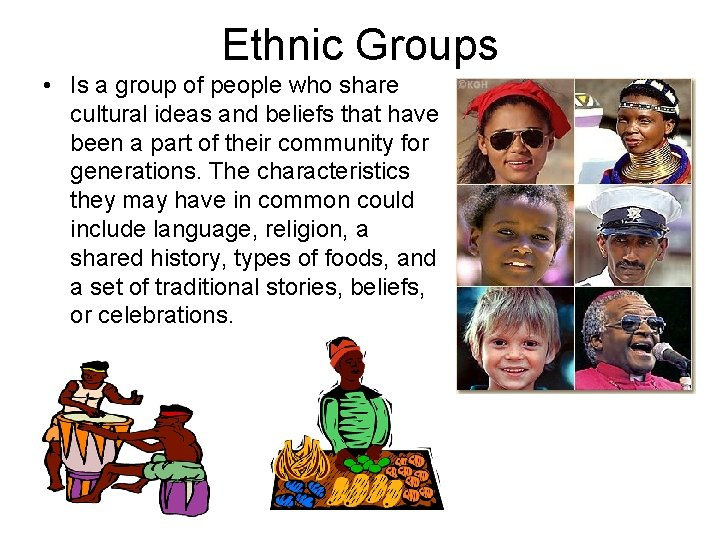 Ethnic Groups • Is a group of people who share cultural ideas and beliefs