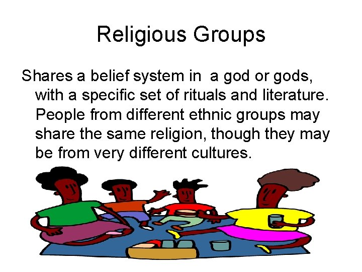 Religious Groups Shares a belief system in a god or gods, with a specific