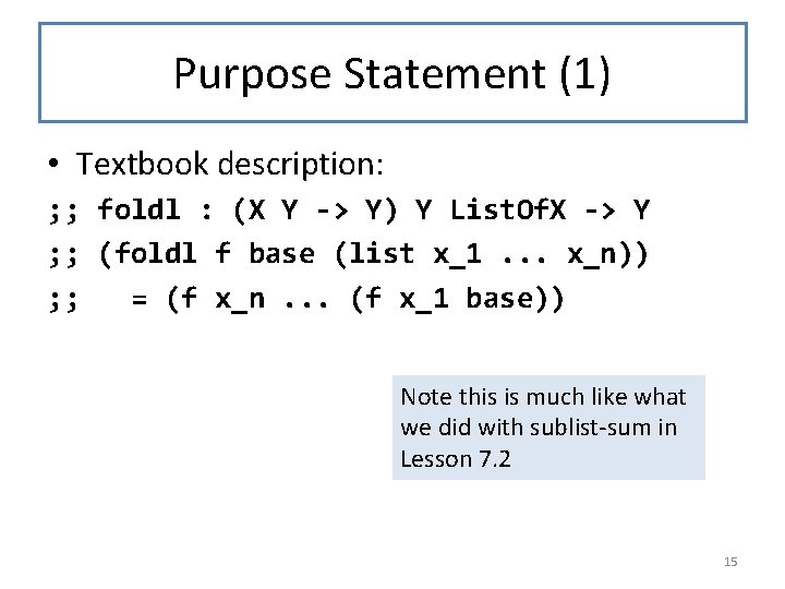Purpose Statement (1) • Textbook description: ; ; foldl : (X Y -> Y)