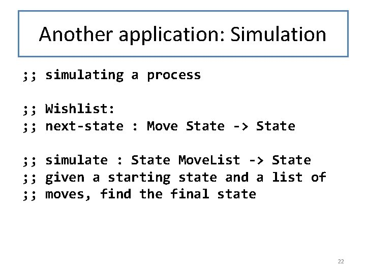 Another application: Simulation ; ; simulating a process ; ; Wishlist: ; ; next-state