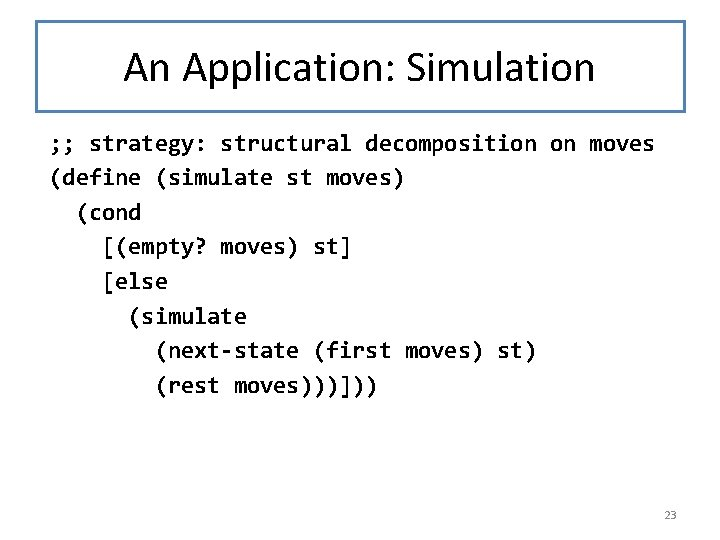 An Application: Simulation ; ; strategy: structural decomposition on moves (define (simulate st moves)