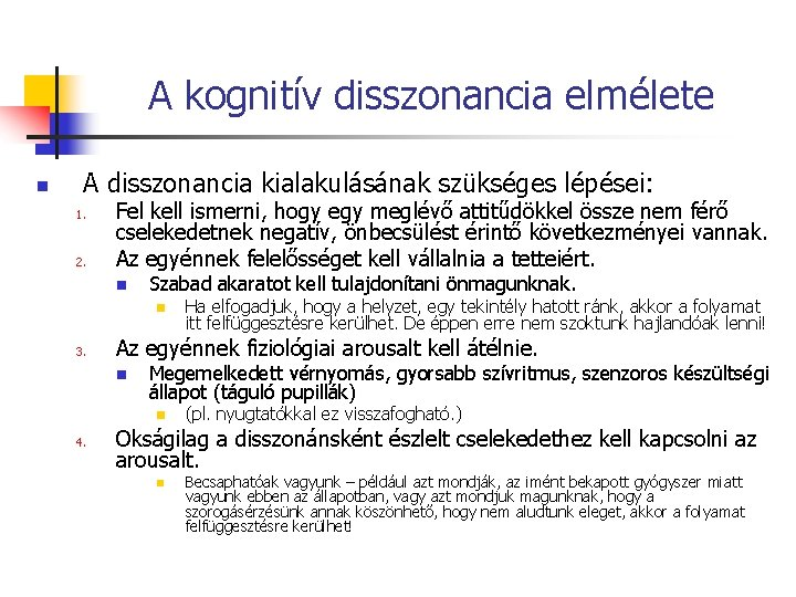 A kognitív disszonancia elmélete n A disszonancia kialakulásának szükséges lépései: 1. 2. Fel kell
