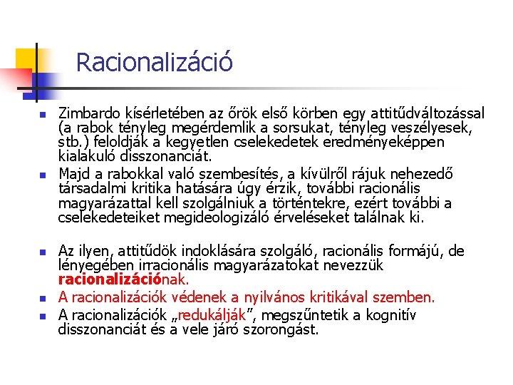 Racionalizáció n n n Zimbardo kísérletében az őrök első körben egy attitűdváltozással (a rabok