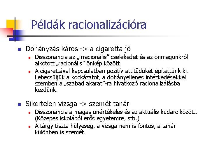 Példák racionalizációra n Dohányzás káros -> a cigaretta jó n n n Disszonancia az