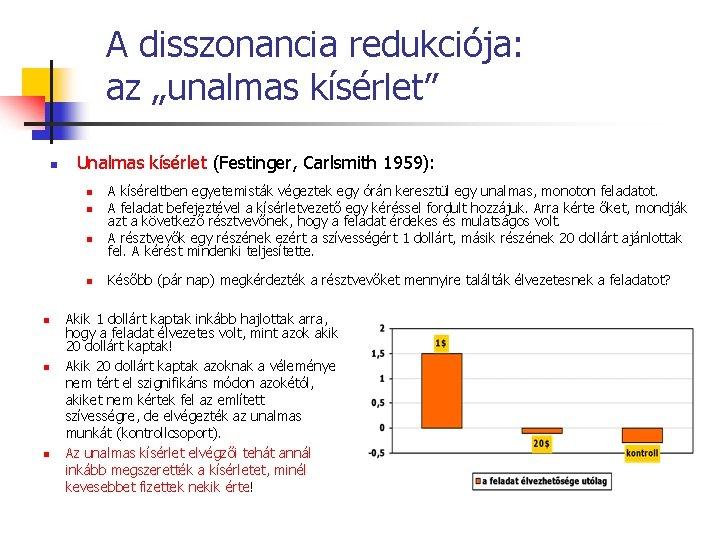 """A disszonancia redukciója: az """"unalmas kísérlet"""" n Unalmas kísérlet (Festinger, Carlsmith 1959): n n"""
